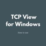 TCP View for Windowsの使い方。PCのバックグラウンド通信を確認する方法